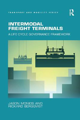 Intermodal Freight Terminals: A Life Cycle Governance Framework by Jason Monios