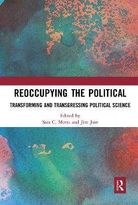 Reoccupying the Political: Transforming and Transgressing Political Science book
