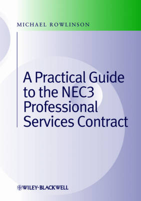 Practical Guide to the NEC3 Professional Services Contract by Michael Rowlinson