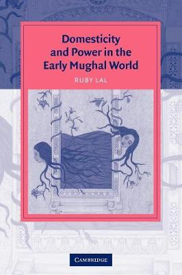 Domesticity and Power in the Early Mughal World South Asian Edition by Ruby Lal