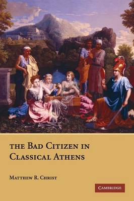 The Bad Citizen in Classical Athens by Matthew R. Christ