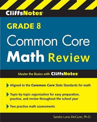 CliffsNotes Grade 8 Common Core Math Review by Sandra Luna McCune