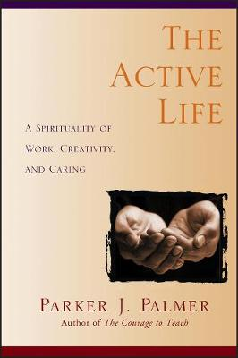The Active Life by Parker J. Palmer