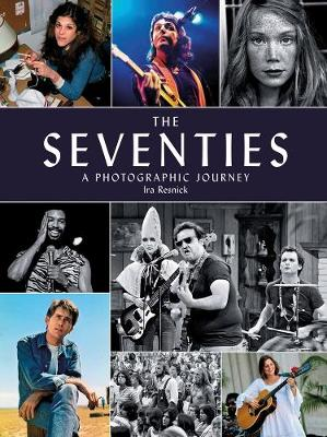The Seventies: A Photographic Journey by Ira M. Resnick