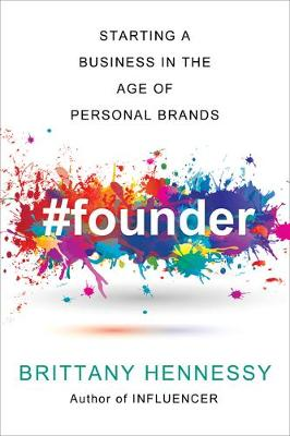 Founder: Starting an Online Business in the Age of Personal Brands by Brittany Hennessy
