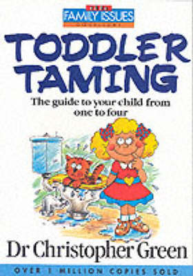 Toddler Taming: The Guide to Your Child from One to Four by Christopher Green