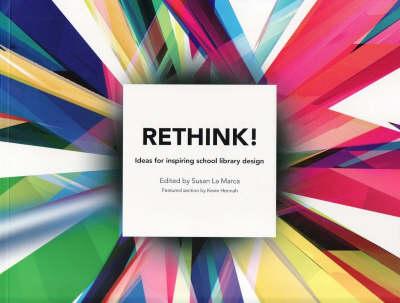 Rethink!: Ideas for Inspiring School Library Design by Susan La Marca