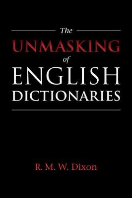 The Unmasking of English Dictionaries by R. M. W. Dixon