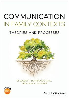 Communication in Family Contexts: Theories and Processes by Elizabeth Dorrance Hall