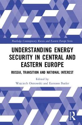 Understanding Energy Security in Central and Eastern Europe by Wojciech Ostrowski