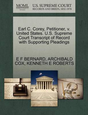 Earl C. Corey, Petitioner, V. United States. U.S. Supreme Court Transcript of Record with Supporting Pleadings by E F Bernard