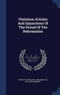 Visitation Articles and Injunctions of the Period of the Reformation by Church of England