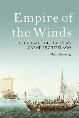 Empire of the Winds: The Global Role of Asia's Great Archipelago by Philip Bowring