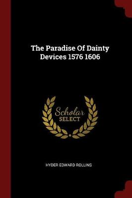 The Paradise of Dainty Devices 1576 1606 by Hyder Edward Rollins