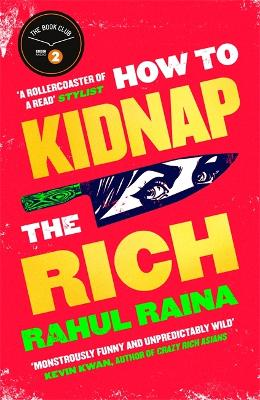 How to Kidnap the Rich: 'For fans of My Sister the Serial Killer, Parasite and Crazy Rich Asians' Cosmopolitan by Rahul Raina