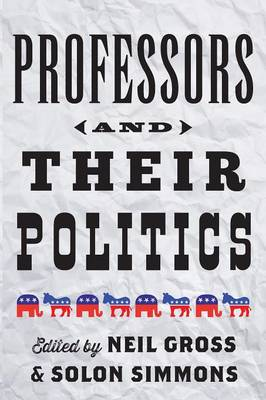 Professors and Their Politics by Neil Gross