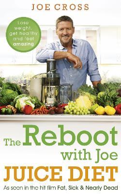 The Reboot with Joe Juice Diet - Lose weight, get healthy and feel amazing by Joe Cross