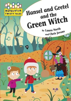 Hopscotch Twisty Tales: Hansel and Gretel and the Green Witch by Laura North