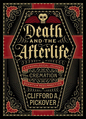 Death and the Afterlife by Clifford A. Pickover