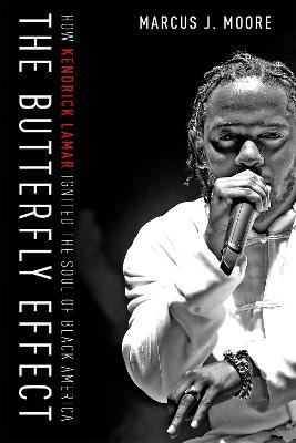 The Butterfly Effect: How Kendrick Lamar Ignited the Soul of Black America book