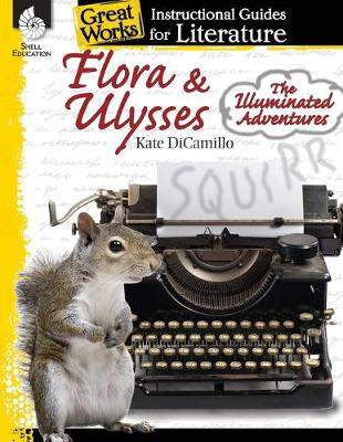 Flora & Ulysses: the Illuminated Adventures: an Instructional Guide for Literature by Debra Housel