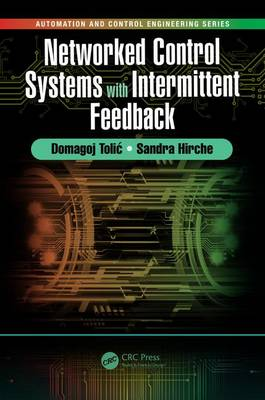 Networked Control Systems with Intermittent Feedback by Domagoj Tolic