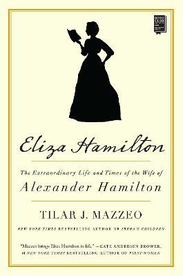 Eliza Hamilton: The Extraordinary Life and Times of the Wife of Alexander Hamilton book