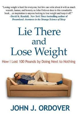 Lie There and Lose Weight by John J Ordover