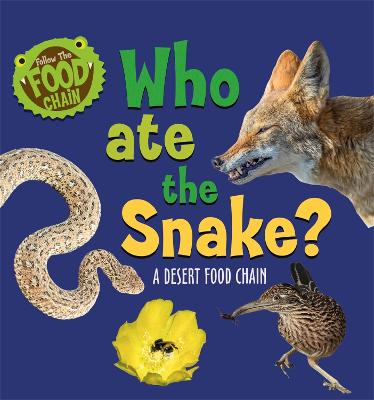 Follow the Food Chain: Who Ate the Snake?: A Desert Food Chain book