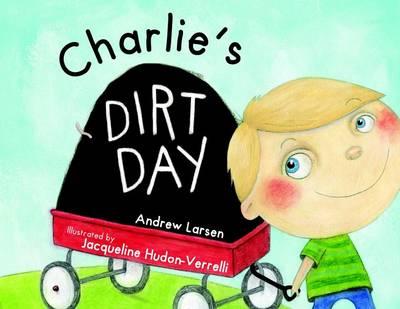 Charlie's Dirt Day by Andrew Larsen