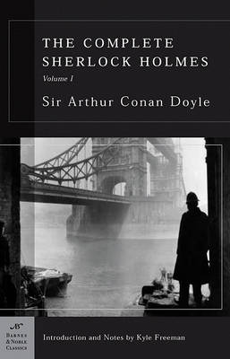 The Complete Sherlock Holmes, Volume I (Barnes & Noble Classics Series) by Sir Arthur Conan Doyle