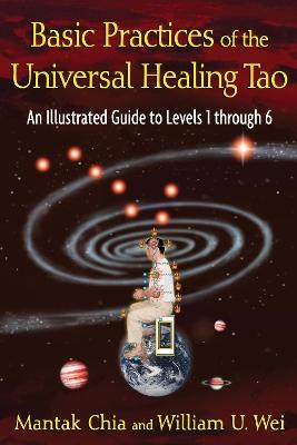Basic Practices of Universal Healing Tao by Mantak Chia