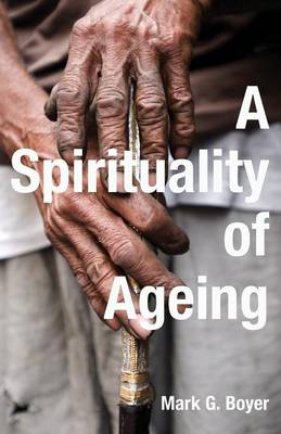 A Spirituality of Ageing by Mark G Boyer