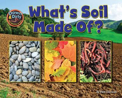 What Is Soil Made Of? by Ellen Lawrence