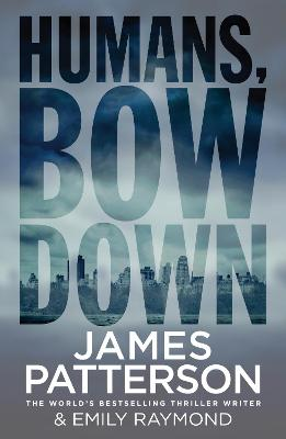 Humans, Bow Down by James Patterson