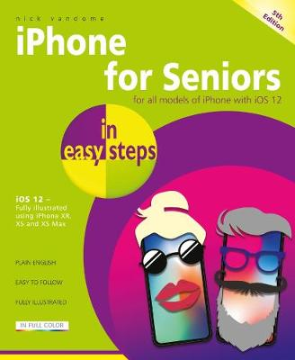 iPhone for Seniors in easy steps: Covers iOS 12 by Nick Vandome