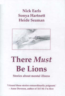 There Must be Lions: Stories about Mental Illness by Nick Earls