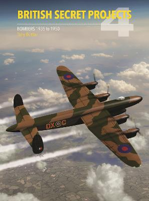 British Secret Projects 4: Bombers 1935-1950 by Tony Buttler