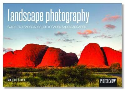 Landscape Photography: Guide to Landscapes, Cityscapes and Seascapes by Margaret Brown