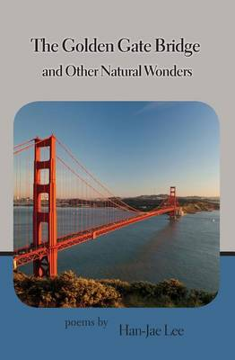 The Golden Gate Bridge and Other Natural Wonders by Han-Jae Lee