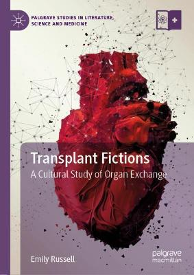 Transplant Fictions: A Cultural Study of Organ Exchange by Emily Russell