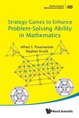 Strategy Games To Enhance Problem-solving Ability In Mathematics by Alfred S. Posamentier