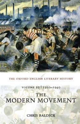 The Oxford English Literary History: Volume 10: 1910-1940: The Modern Movement by Chris Baldick