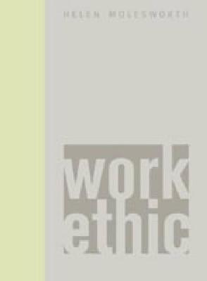 Work Ethic by Helen Molesworth