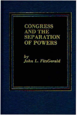 Congress and the Separation of Powers by John L. Fitzgerald
