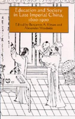 Education and Society in Late Imperial China, 1600-1900 by Alexander Woodside