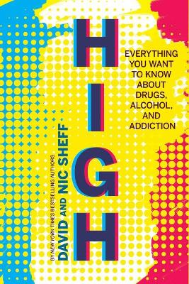 High: Everything You Want to Know About Drugs, Alcohol, and Addiction by David Sheff