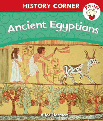 Popcorn: History Corner: Ancient Egyptians by Alice Harman