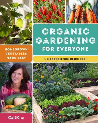 Organic Gardening for Everyone: Homegrown Vegetables Made Easy - No Experience Required! by CaliKim