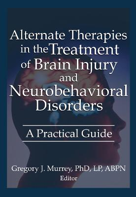 Alternate Therapies in the Treatment of Brain Injury and Neurobehavioral Disorders by Ethan Russo